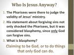 who is jesus anyway