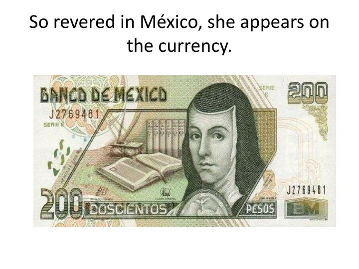 So revered in México, she appears on the currency.