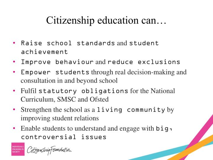 Citizenship education can…