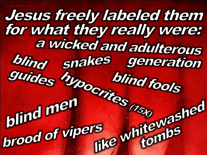 Jesus freely labeled them for what they really were: