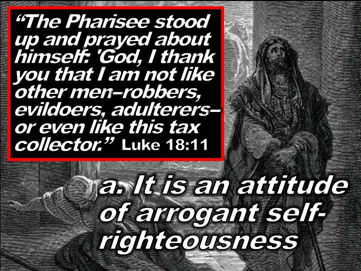 """The Pharisee stood up and prayed about himself: 'God, I thank you that I am not like other men--robbers, evildoers, adulterers--or even like this tax collector."""