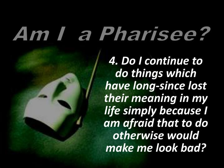 Am I  a Pharisee?