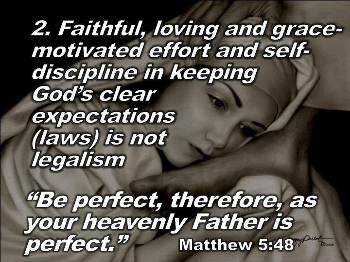 2. Faithful, loving and grace-motivated effort and self-discipline in keeping