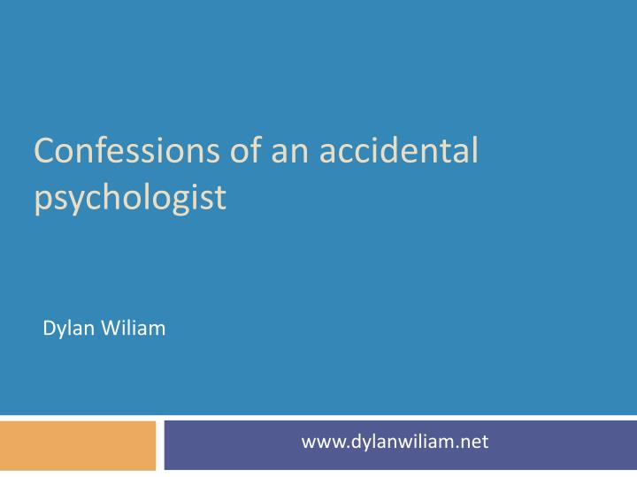 Confessions of an accidental psychologist