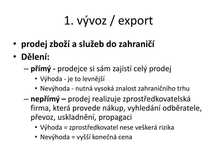 1. vývoz / export
