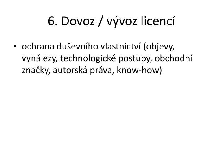 6. Dovoz / vývoz licencí