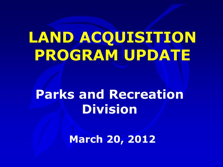 LAND ACQUISITION PROGRAM UPDATE