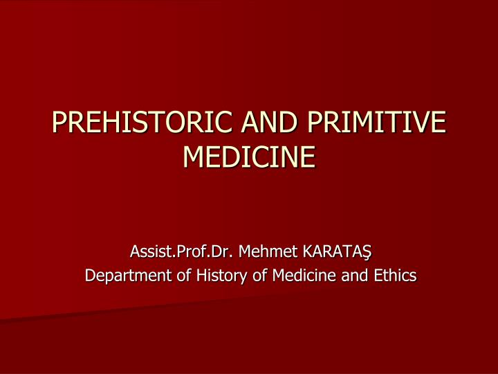 Prehistoric and primitive medicine
