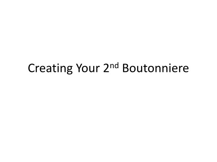 Creating your 2 nd boutonniere