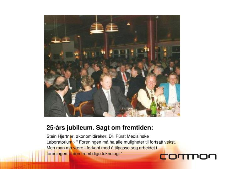 25-års jubileum. Sagt om fremtiden: