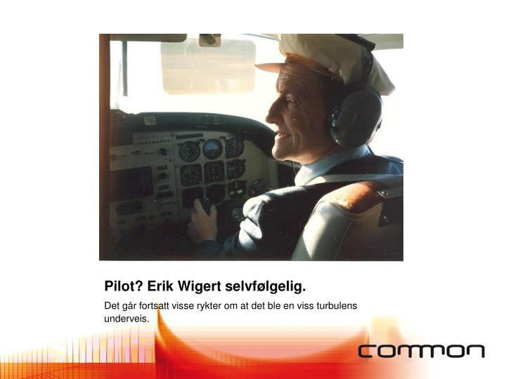 Pilot? Erik