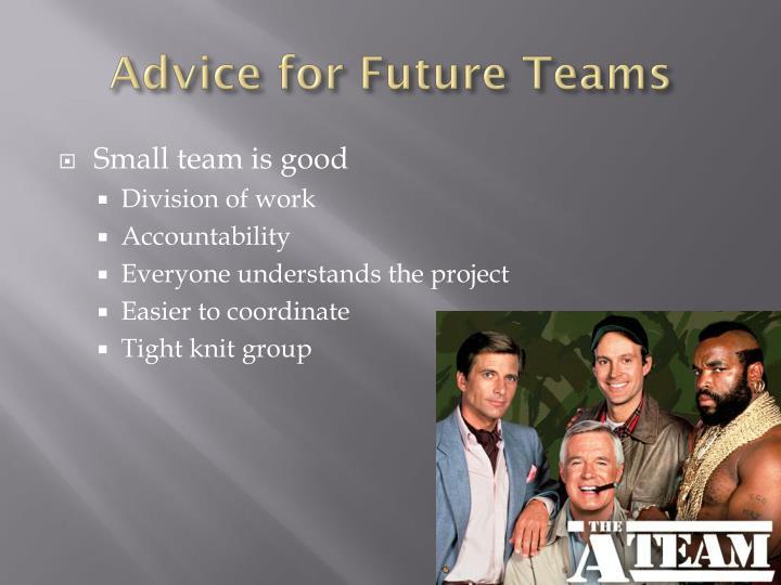 Advice for Future Teams