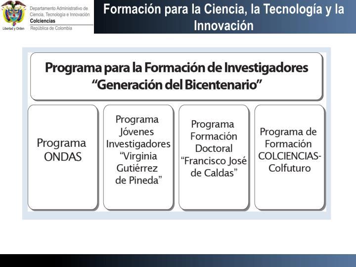 Formación para la Ciencia, la Tecnología y la Innovación
