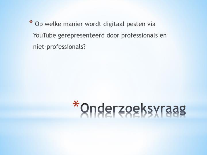 Op welke manier wordt digitaal pesten via YouTube gerepresenteerd door professionals en niet-professionals?