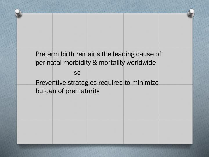 Preterm birth remains the leading cause of perinatal morbidity & mortality worldwide