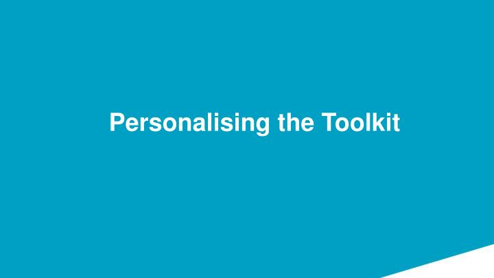 Personalising the Toolkit