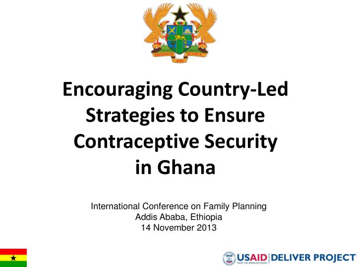 Encouraging country led strategies to ensure contraceptive security in ghana