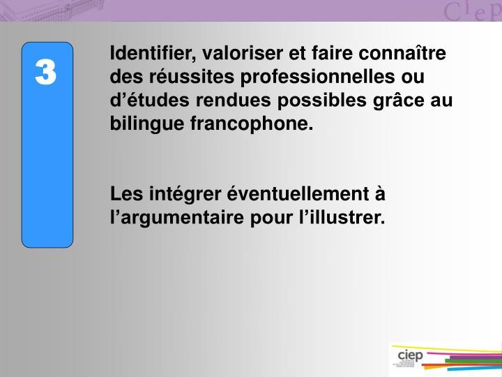 Identifier, valoriser et faire connaître des réussites professionnelles ou d'études rendues possibles grâce au bilingue francophone.
