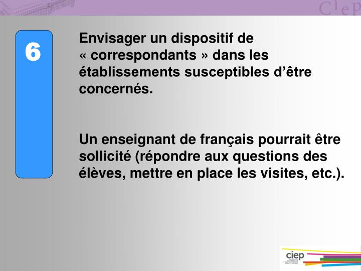 Envisager un dispositif de correspondants dans les tablissements susceptibles dtre concerns.