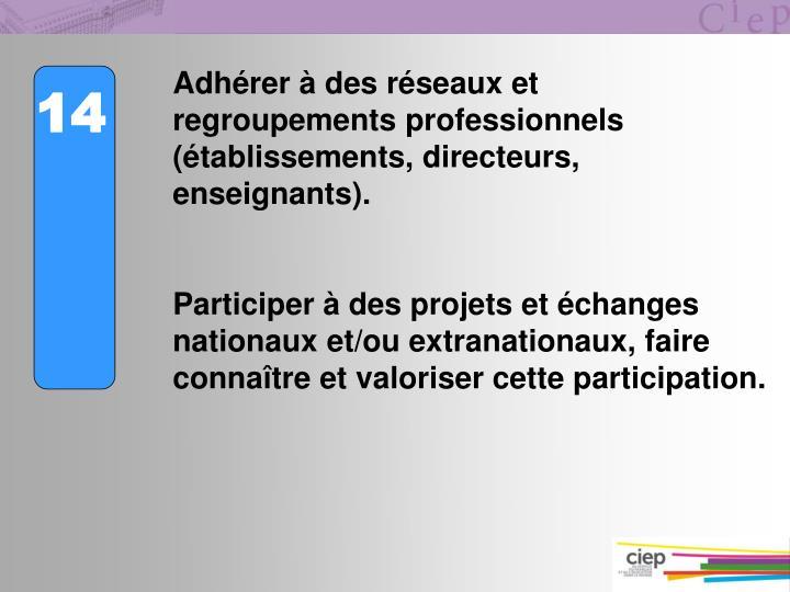 Adhérer à des réseaux et regroupements professionnels (établissements, directeurs, enseignants).