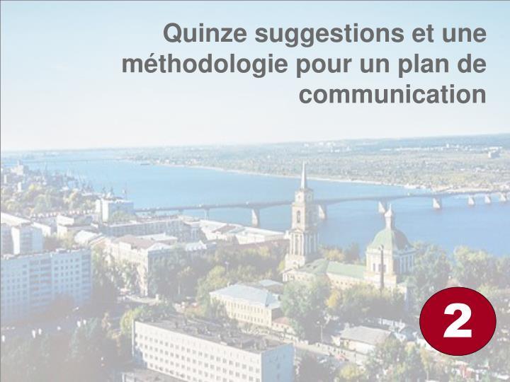 Quinze suggestions et une méthodologie pour un plan de communication