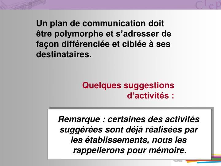 Un plan de communication doit être polymorphe et s'adresser de façon différenciée et ciblée à ses destinataires.