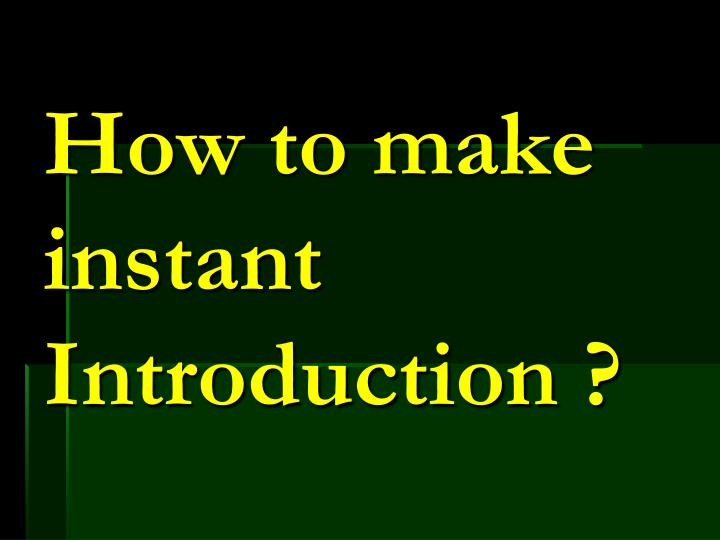 How to make instant Introduction ?