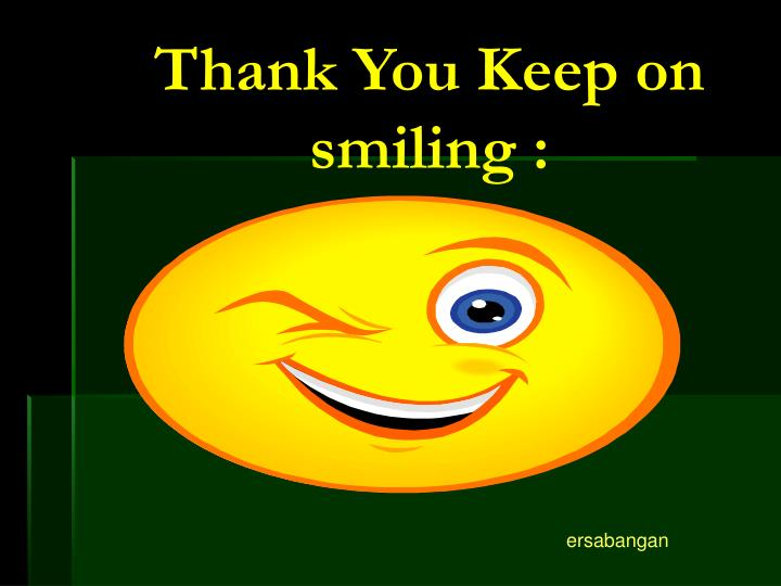 Thank You Keep on smiling :