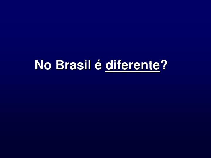 No Brasil é
