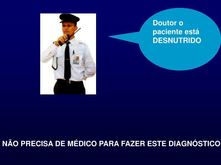 Doutor o paciente está DESNUTRIDO