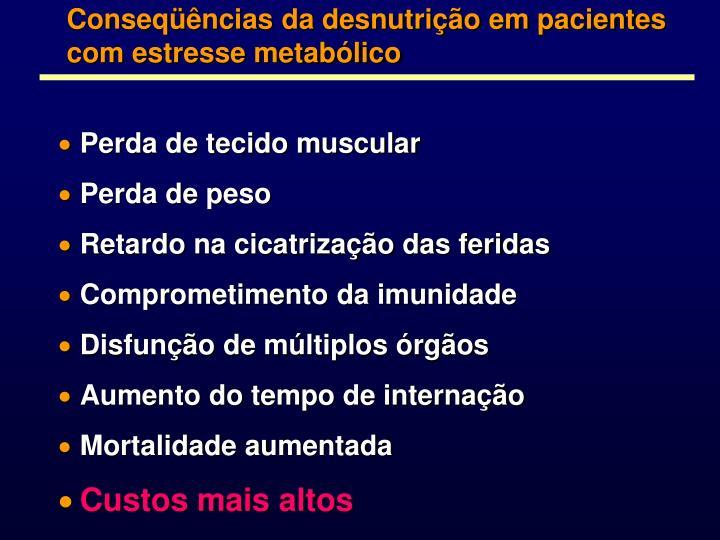 Conseqüências da desnutrição em pacientes com estresse metabólico