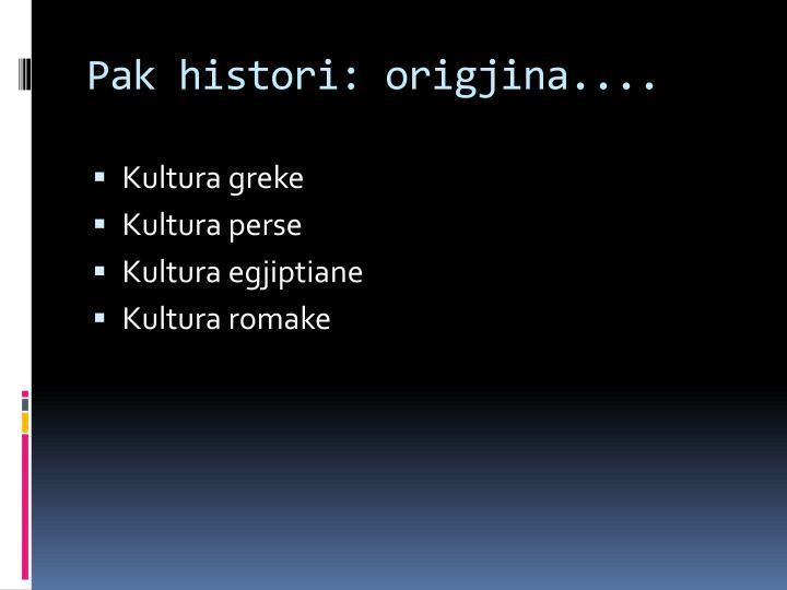 Pak histori: origjina....