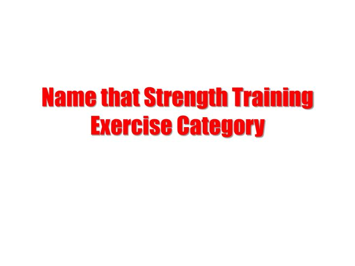 Name that Strength Training Exercise Category