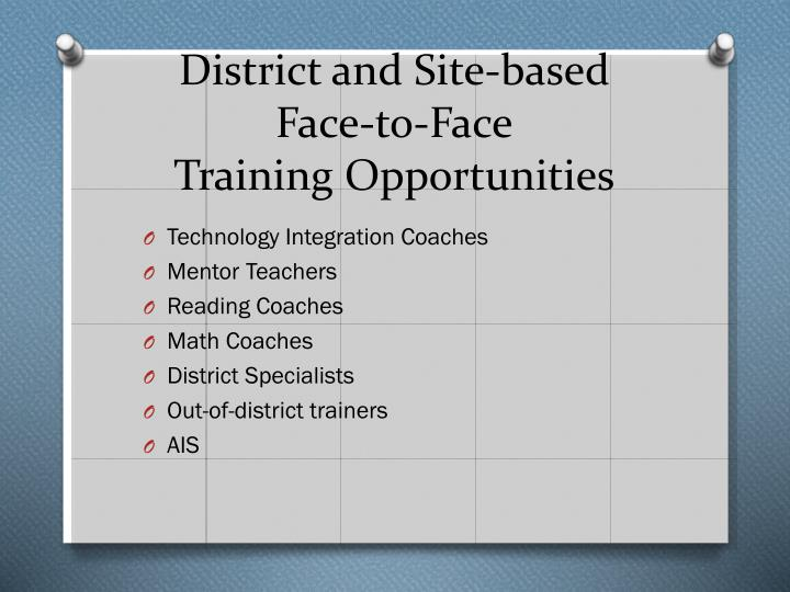 District and site based face to face training opportunities