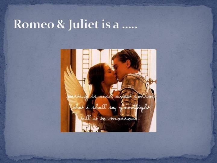 Romeo & Juliet is a …..
