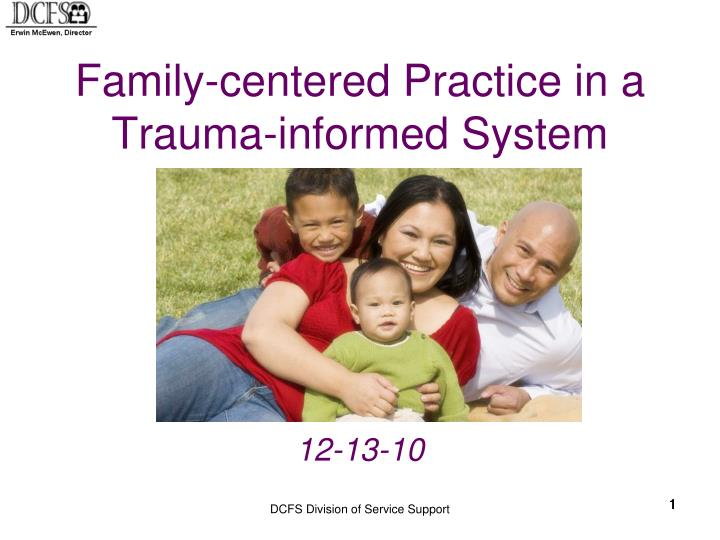 Family centered practice in a trauma informed system