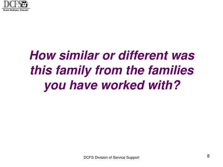 How similar or different was this family from the families you have worked with?