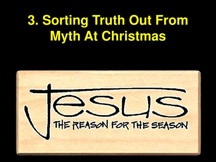 3. Sorting Truth Out From Myth At Christmas