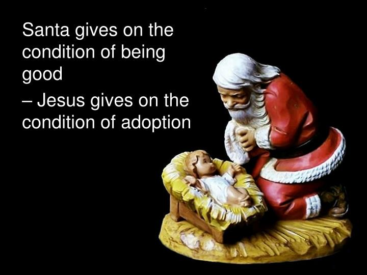 Santa gives on the condition of being