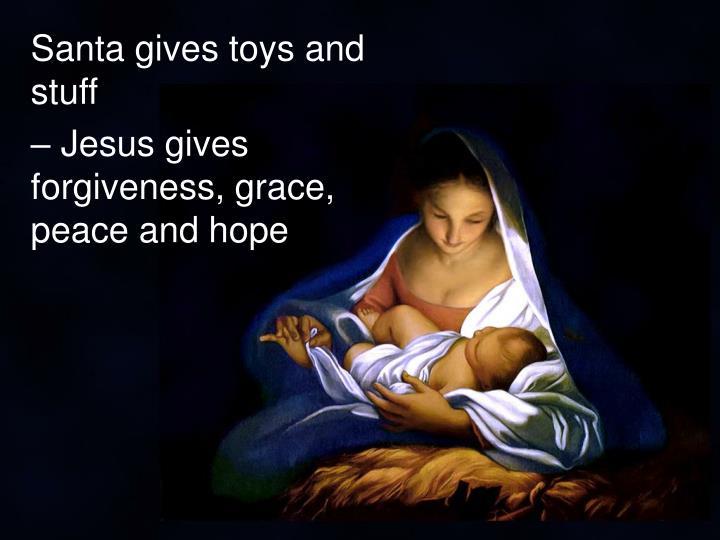 Santa gives toys and