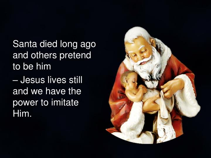 Santa died long ago and others pretend to be him