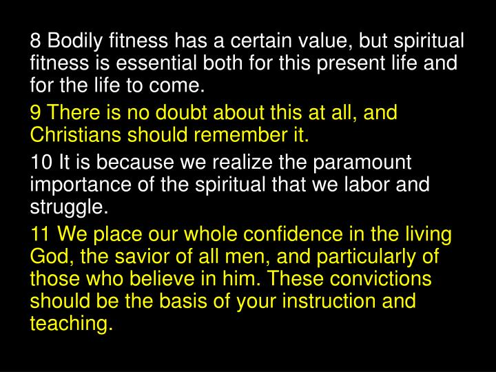 8 Bodily fitness has a certain value, but spiritual fitness is essential both for this present life and for the life to come.