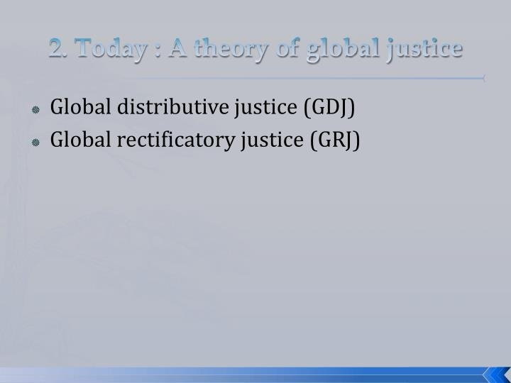 2. Today : A theory of global justice