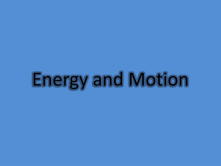 Energy and Motion