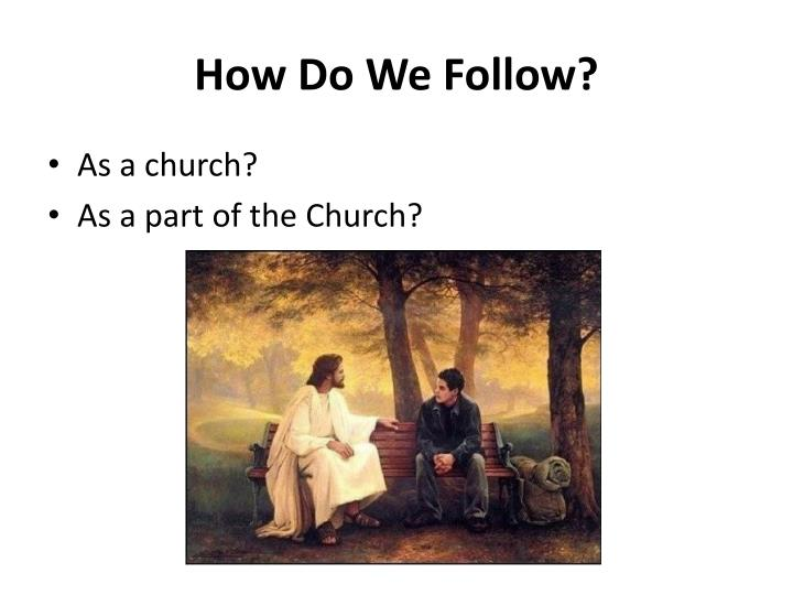 How Do We Follow?