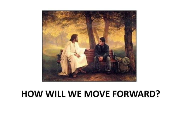 How will we move forward?