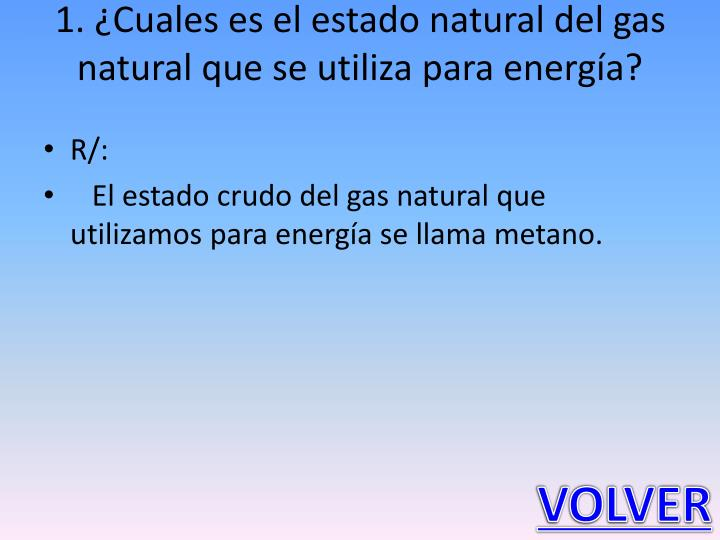 1. ¿Cuales es el estado natural del gas natural que se utiliza para energía?