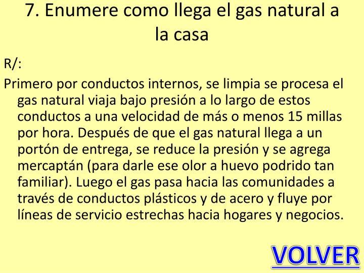 7. Enumere como llega el gas natural a la casa