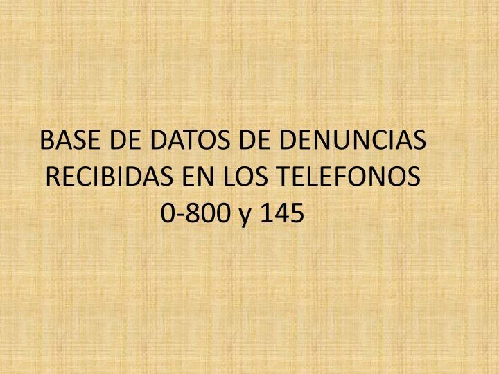 BASE DE DATOS DE DENUNCIAS RECIBIDAS EN LOS TELEFONOS
