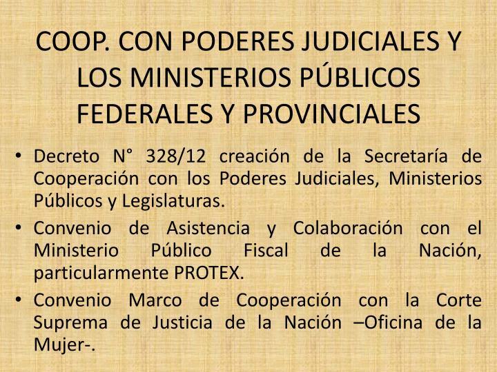 COOP. CON PODERES JUDICIALES Y LOS MINISTERIOS PÚBLICOS FEDERALES Y PROVINCIALES